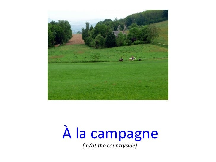 À la campagne (in/at the countryside)