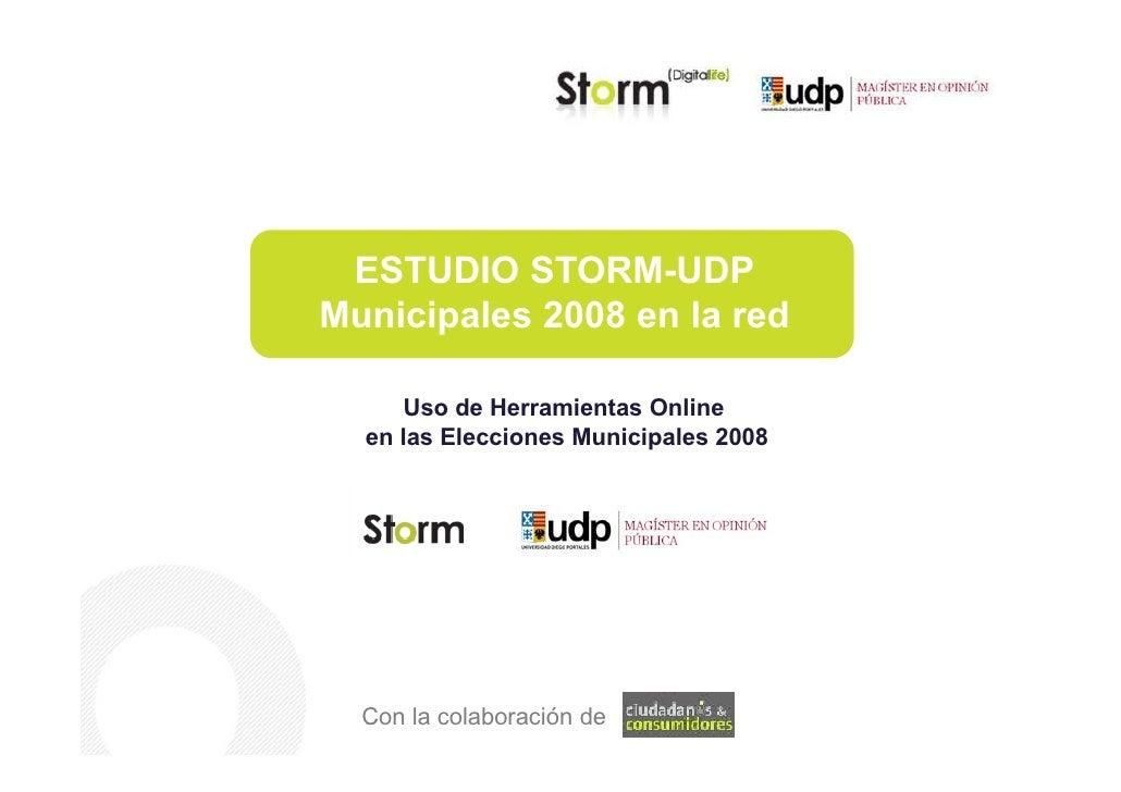 ESTUDIO STORM-UDP Municipales 2008 en la red        Uso de Herramientas Online   en las Elecciones Municipales 2008       ...