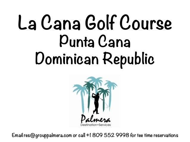 La Cana Golf Course             Punta Cana          Dominican RepublicEmail res@grouppalmera.com or call +1 809 552 9998 f...