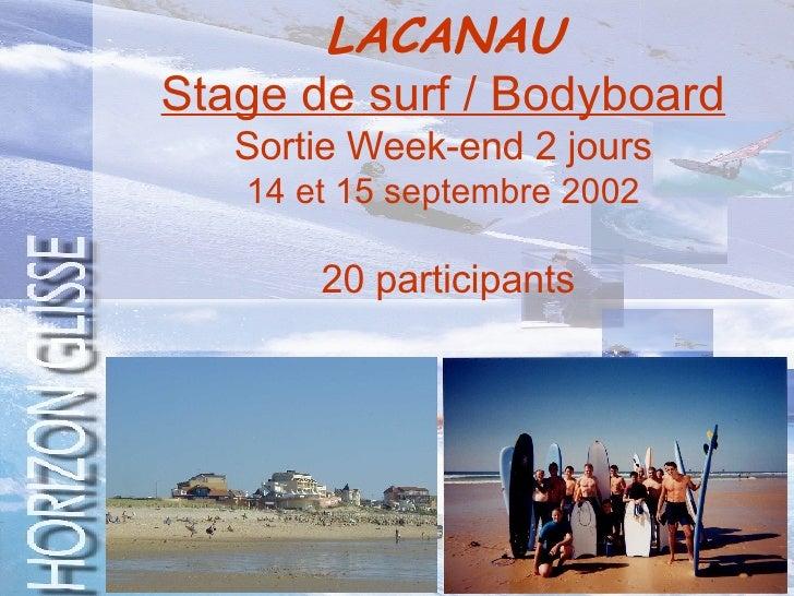 LACANAU   Stage de surf / Bodyboard   Sortie Week-end 2 jours 14 et 15 septembre 2002   20 participants
