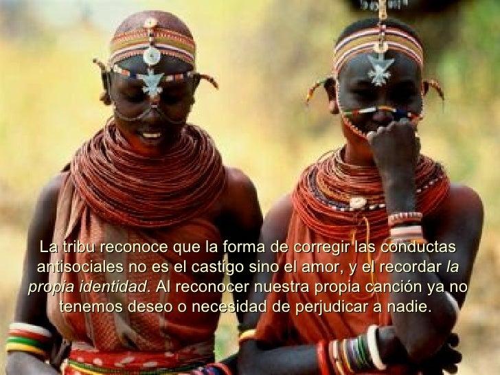 La tribu reconoce que la forma de corregir las conductas antisociales no es el castigo sino el amor, y el recordar  la pro...