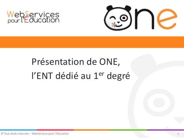 1© Tous droits réservés – WebServices pour l'Education Présentation de ONE, l'ENT dédié au 1er degré