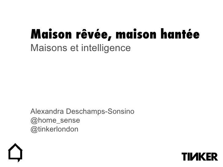 Maison rêvée, maison hantée Maisons et intelligence Alexandra Deschamps-Sonsino @home_sense @tinkerlondon