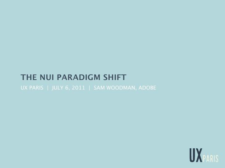 THE NUI PARADIGM SHIFTUX PARIS | JULY 6, 2011 | SAM WOODMAN, ADOBE