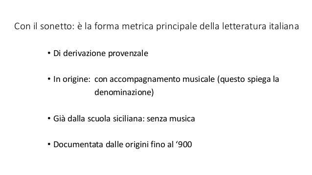 Con il sonetto: è la forma metrica principale della letteratura italiana • Di derivazione provenzale • In origine: con acc...