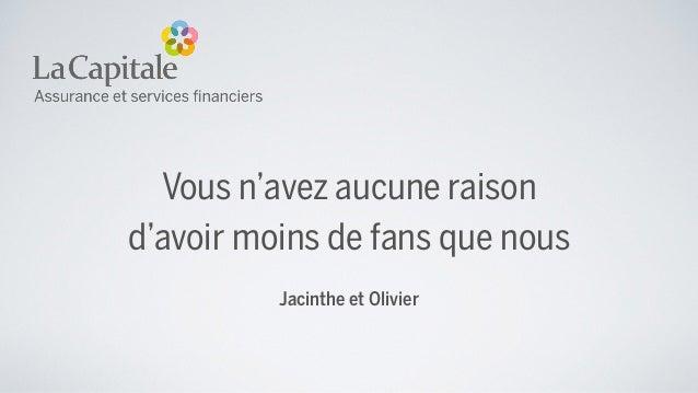 Vous n'avez aucune raison d'avoir moins de fans que nous Jacinthe et Olivier