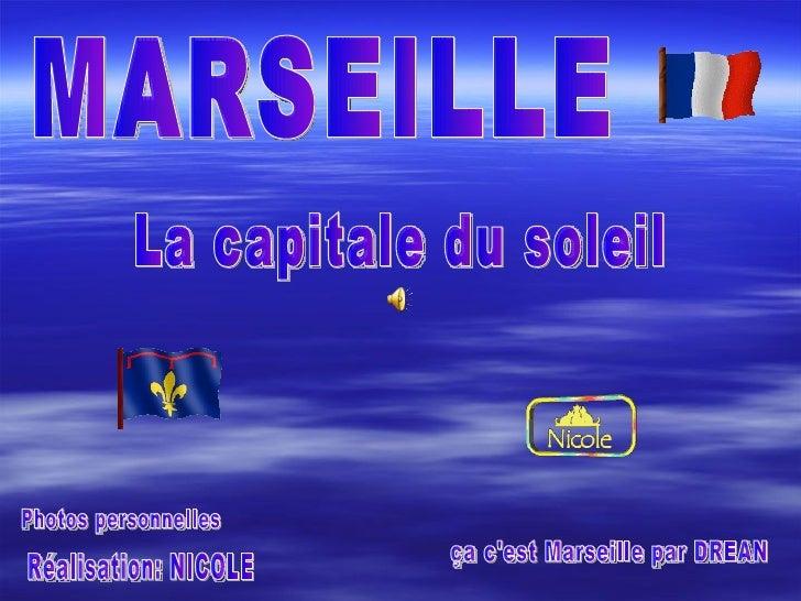 MARSEILLE La capitale du soleil Photos personnelles Réalisation: NICOLE ça c'est Marseille par DREAN