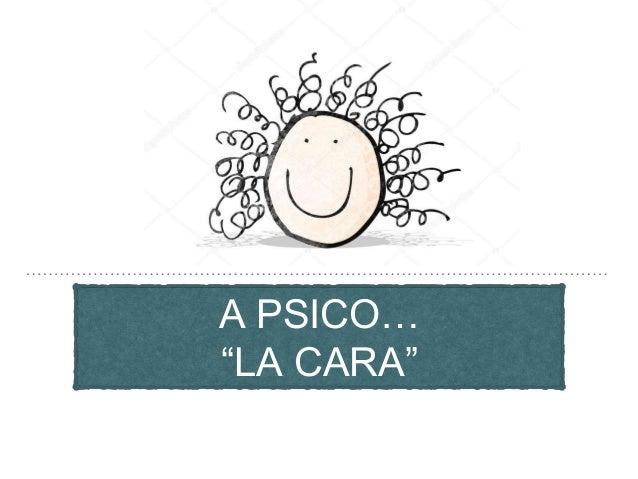 """A PSICO… """"LA CARA"""""""