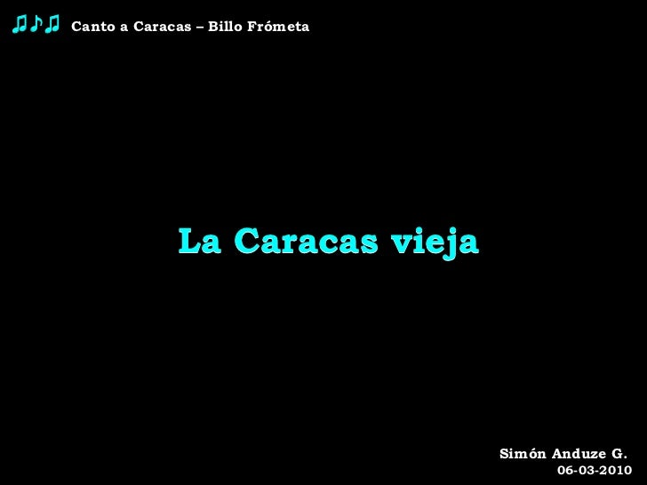 ♫♪♫   Canto a Caracas – Billo Frómeta La Caracas vieja Simón Anduze G.  06-03-2010 La Caracas vieja