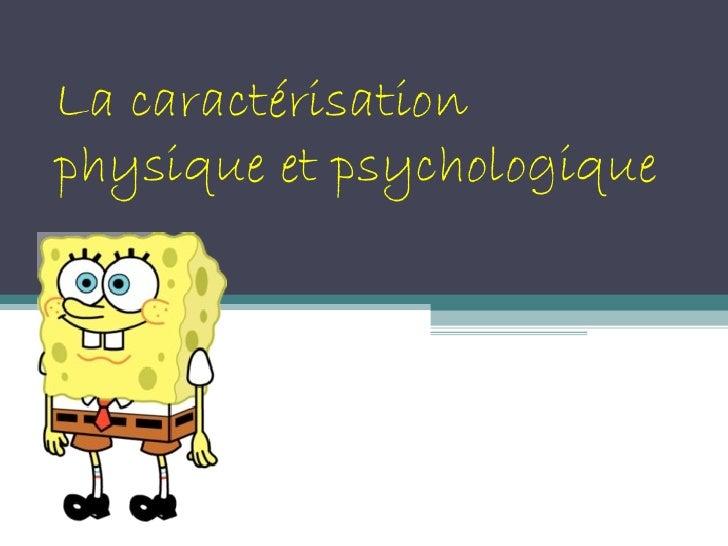 La caractérisationphysique et psychologique