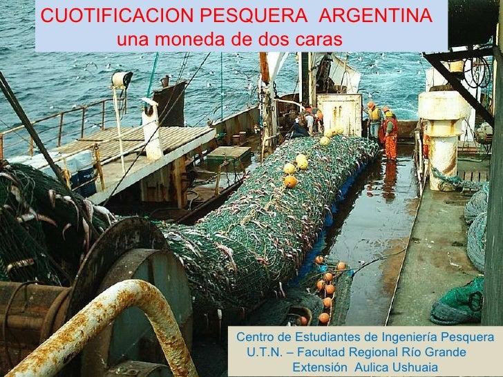 CUOTIFICACION PESQUERA  ARGENTINA  una moneda de dos caras Centro de Estudiantes de Ingeniería Pesquera U.T.N. – Facultad ...