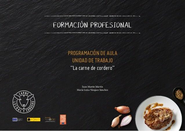 """PROGRAMACIÓN DE AULA UNIDAD DE TRABAJO """"La carne de cordero"""" FORMACIÓN PROFESIONAL Juan Martín Martín María Luisa Vázquez ..."""