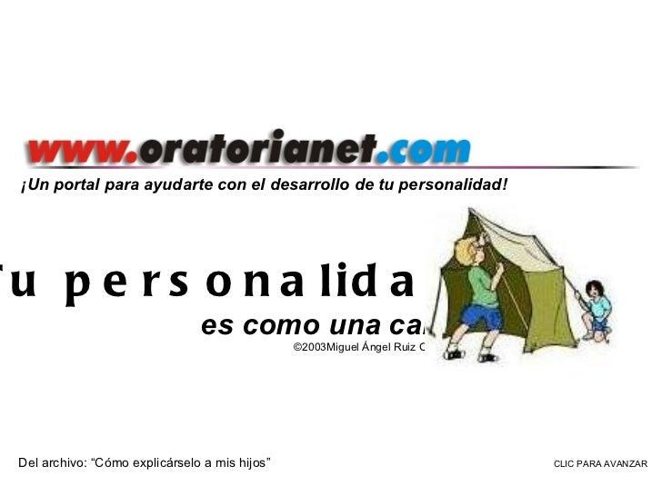 . ¡Un portal para ayudarte con el desarrollo de tu personalidad! Tu personalidad es como una carpa ©2003Miguel Ángel Ruiz ...