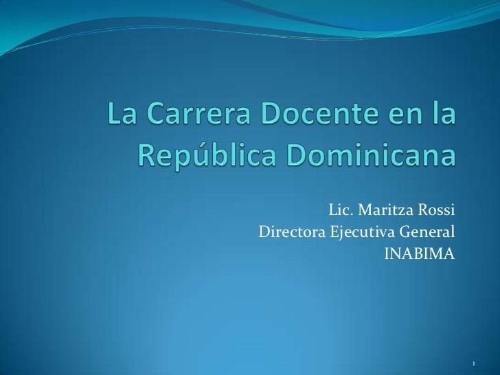 La Carrera Docente en la República Dominicana<br />Lic. Maritza Rossi <br />Directora Ejecutiva General<br />INABIMA<br />...