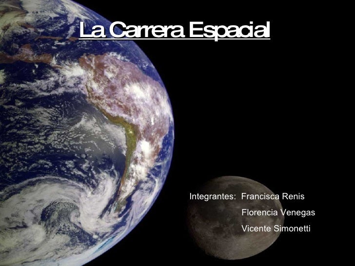 La Carrera Espacial   Integrantes:  Francisca Renis Florencia Venegas Vicente Simonetti