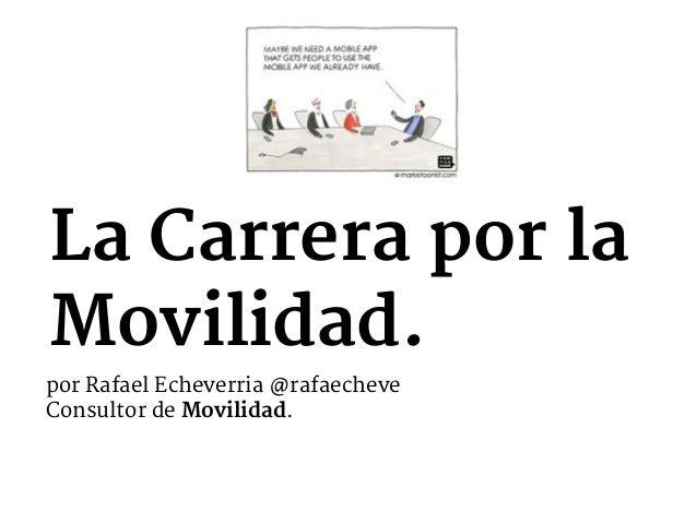 La Carrera por la Movilidad. por Rafael Echeverria @rafaecheve  Consultor de Movilidad.