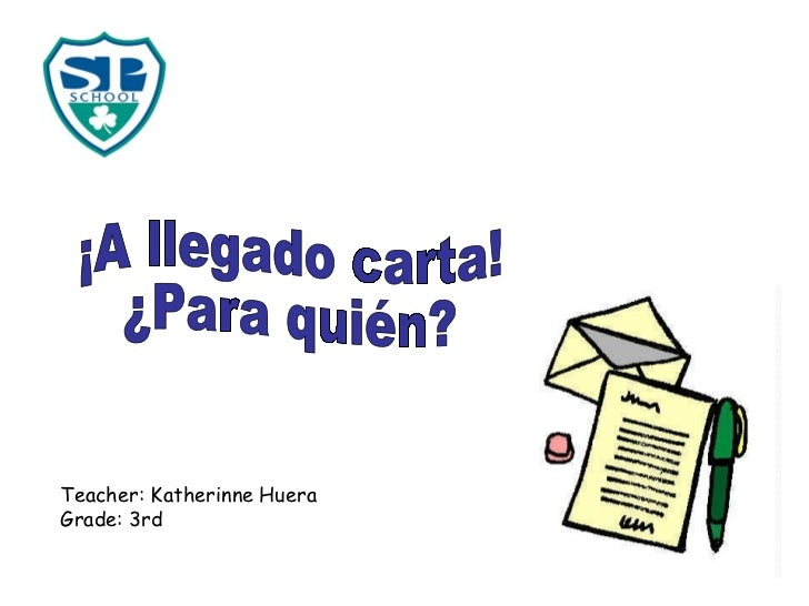 ¡A llegado carta! ¿Para quién? Teacher: Katherinne Huera Grade: 3rd