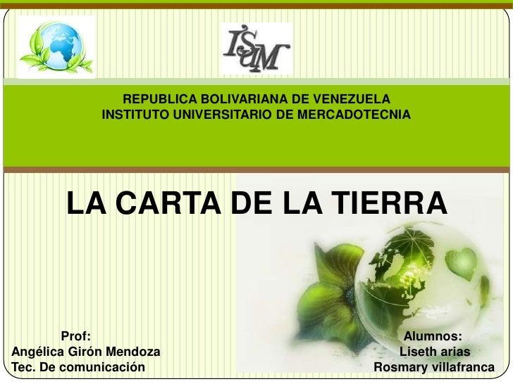 REPUBLICA BOLIVARIANA DE VENEZUELA             INSTITUTO UNIVERSITARIO DE MERCADOTECNIA        LA CARTA DE LA TIERRA      ...