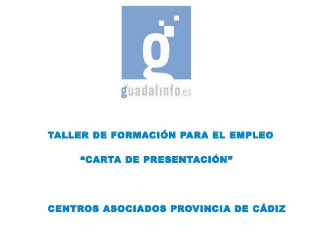 "TALLER DE FORMACIÓN PARA EL EMPLEO ""CARTA DE PRESENTACIÓN"" CENTROS ASOCIADOS PROVINCIA DE CÁDIZ"