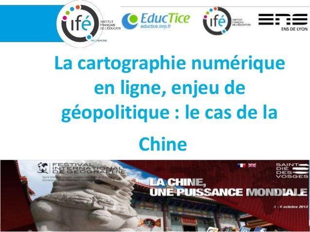 La cartographie numérique en ligne, enjeu de géopolitique : le cas de la Chine