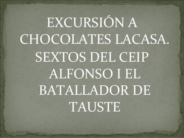EXCURSIÓN ACHOCOLATES LACASA.  SEXTOS DEL CEIP    ALFONSO I EL  BATALLADOR DE       TAUSTE