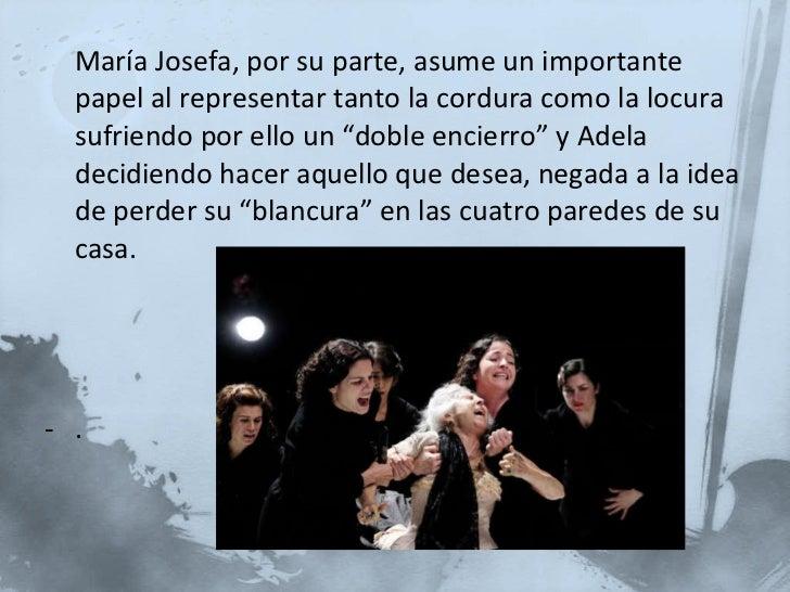 <ul><li>María Josefa, por su parte, asume un importante papel al representar tanto la cordura como la locura sufriendo por...