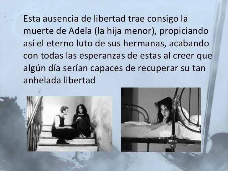 <ul><li>Esta ausencia de libertad trae consigo la muerte de Adela (la hija menor), propiciando así el eterno luto de sus h...