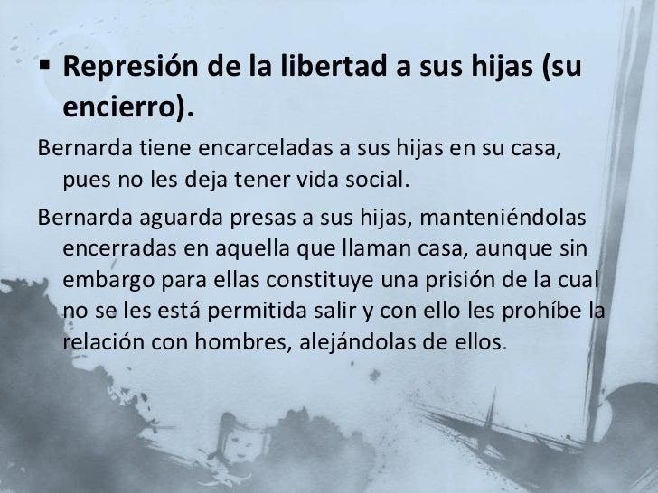 <ul><li>Represión de la libertad a sus hijas (su encierro). </li></ul><ul><li>Bernarda tiene encarceladas a sus hijas en s...