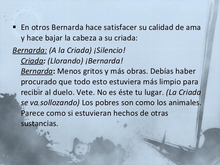 <ul><li>En otros Bernarda hace satisfacer su calidad de ama y hace bajar la cabeza a su criada: </li></ul><ul><li>Bernarda...