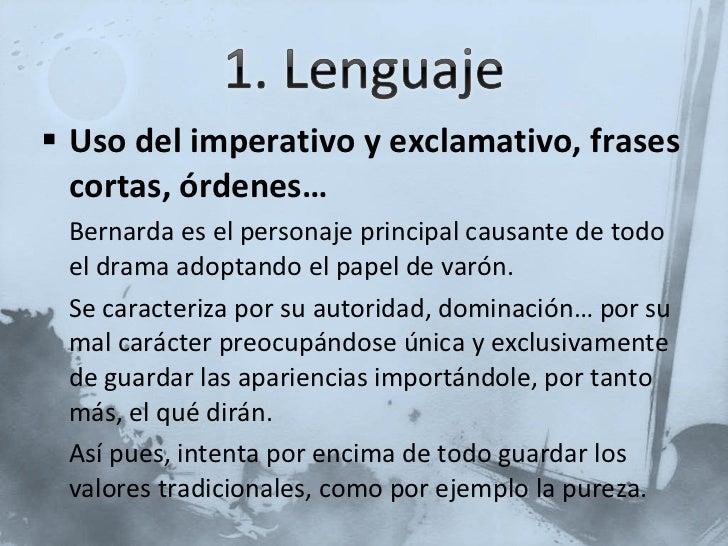 <ul><li>Uso del imperativo y exclamativo, frases cortas, órdenes… </li></ul><ul><li>Bernarda es el personaje principal cau...