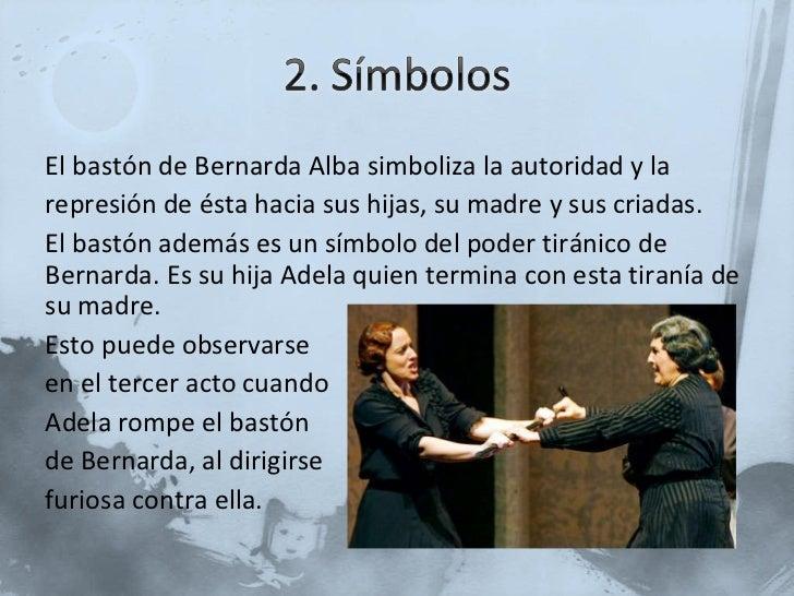 <ul><li>El bastón de Bernarda Alba simboliza la autoridad y la </li></ul><ul><li>represión de ésta hacia sus hijas, su mad...