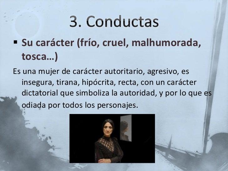 <ul><li>Su carácter (frío, cruel, malhumorada, tosca…) </li></ul><ul><li>Es una mujer de carácter autoritario, agresivo, e...