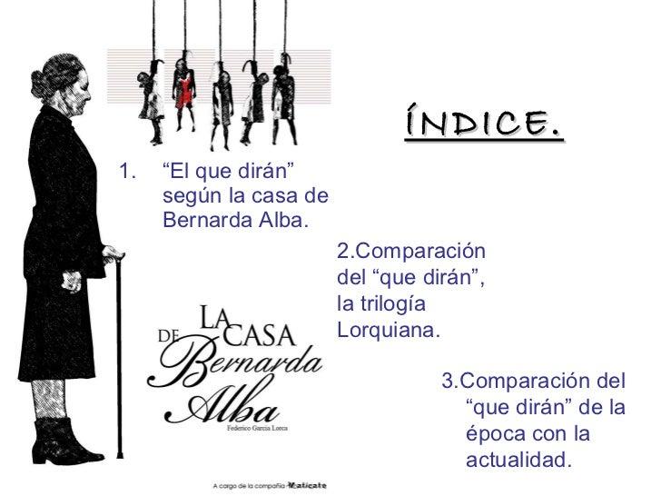 """ÍNDICE. <ul><li>"""" El que dirán"""" según la casa de Bernarda Alba. </li></ul>2.Comparación del """"que dirán"""", la trilogía Lorqu..."""