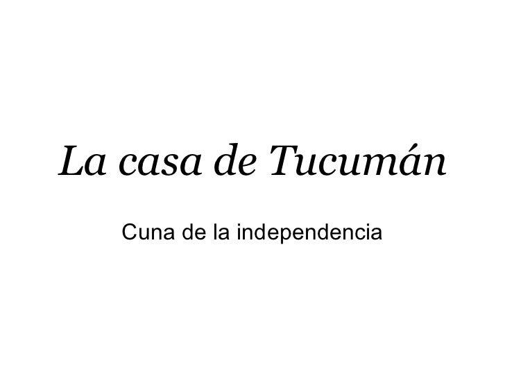 La casa de Tucumán Cuna de la independencia