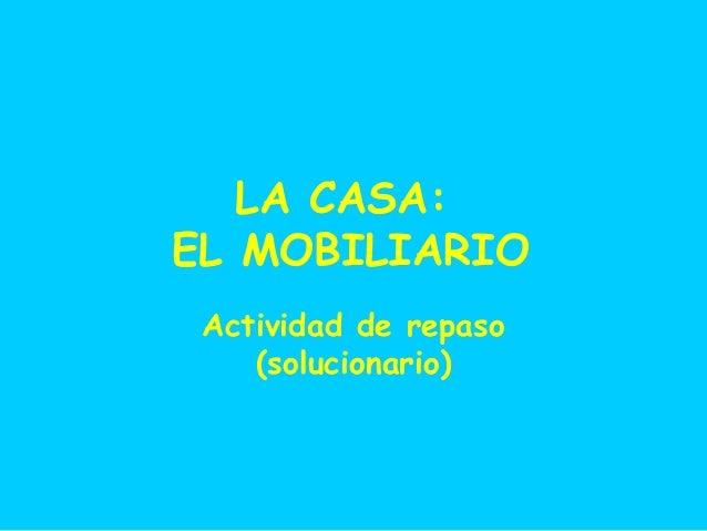 LA CASA: EL MOBILIARIO Actividad de repaso (solucionario)