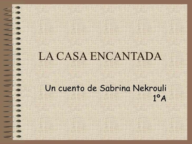 LA CASA ENCANTADA Un cuento de Sabrina Nekrouli 1ºA