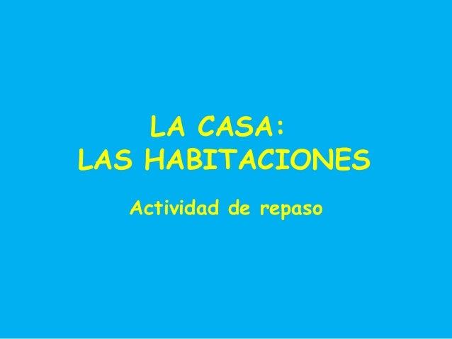 LA CASA: LAS HABITACIONES Actividad de repaso