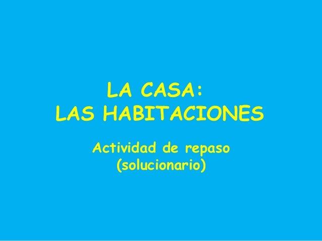 LA CASA: LAS HABITACIONES Actividad de repaso (solucionario)