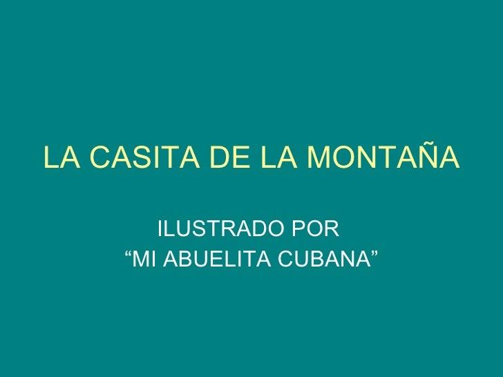"""LA CASITA DE LA MONTAÑA ILUSTRADO POR  """"MI ABUELITA CUBANA"""""""