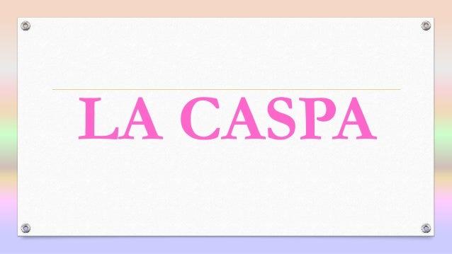 LA CASPA