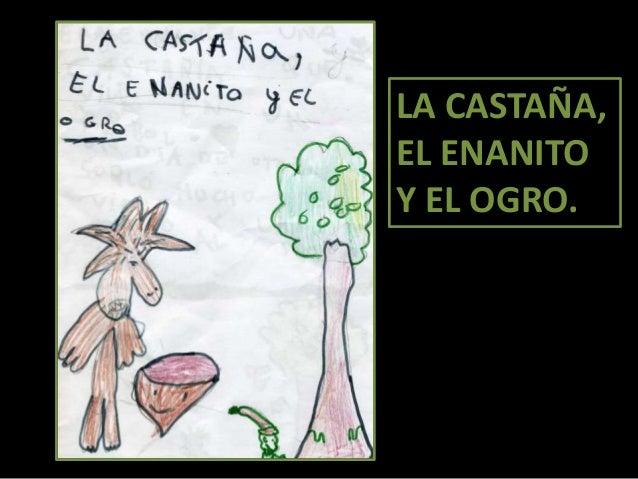 LA CASTAÑA, EL ENANITO Y EL OGRO.