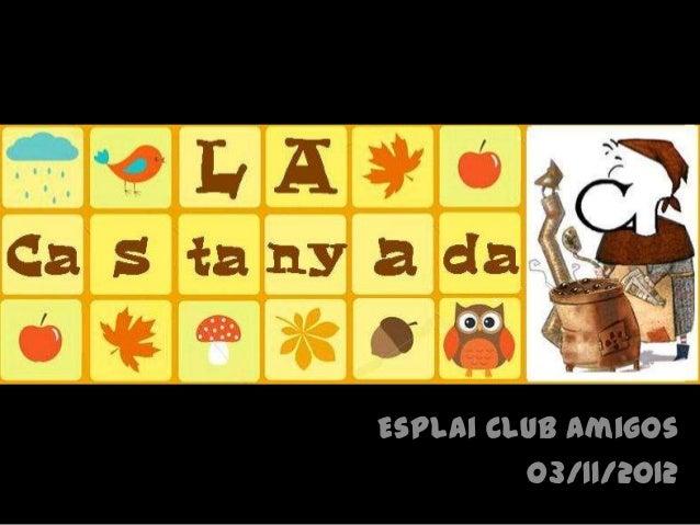 Esplai Club Amigos         O3/11/2O12