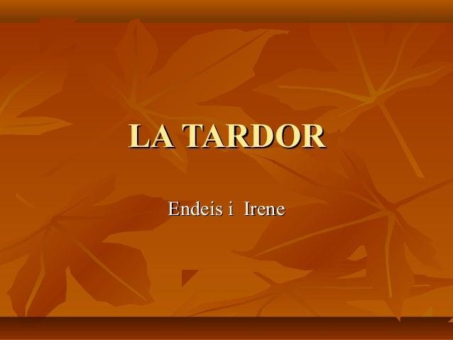 LA TARDORLA TARDOR Endeis i IreneEndeis i Irene