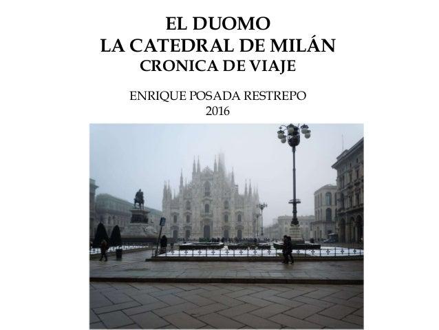EL DUOMO LA CATEDRAL DE MILÁN CRONICA DE VIAJE ENRIQUE POSADA RESTREPO 2016