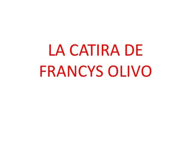 LA CATIRA DE FRANCYS OLIVO