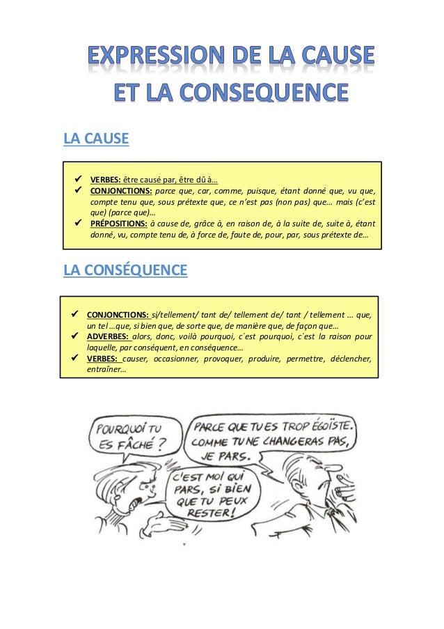 LA CAUSE LA CONSÉQUENCE  VERBES: être causé par, être dû à…  CONJONCTIONS: parce que, car, comme, puisque, étant donné q...