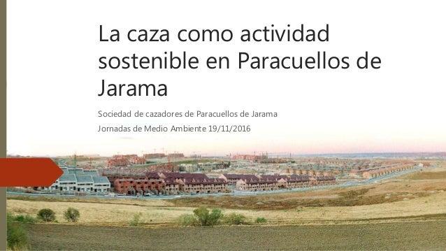 La caza como actividad sostenible en Paracuellos de Jarama Sociedad de cazadores de Paracuellos de Jarama Jornadas de Medi...