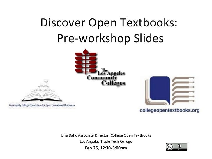 Discover Open Textbooks:  Pre-workshop Slides Una Daly, Associate Director. College Open Textbooks Los Angeles Trade Tech ...