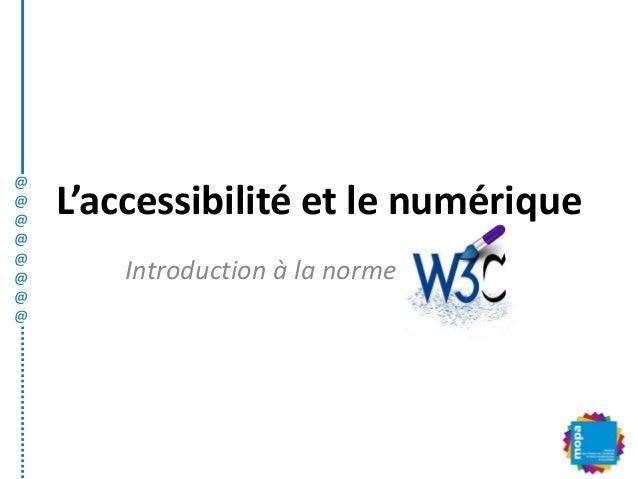 L'accessibilité et le numériqueIntroduction à la norme@@@@@@@@