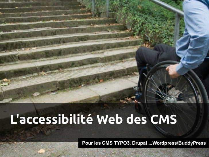 Laccessibilité Web des CMS           Pour les CMS TYPO3, Drupal ...Wordpress/BuddyPress
